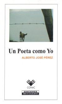 un poeta como yo por alberto jose perez